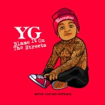 Blame It On The Streets | YG