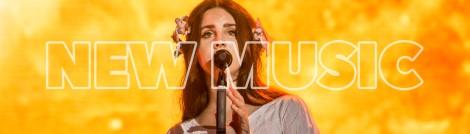 New Music - Lana Del Rey